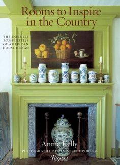 Rooms to Inspire in the Country: The Infinite Possibilities of American House Design by Annie Kelly | ISBN-13: 9780847831951