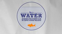 THIS IS WATER - By David Foster Wallace on Vimeo
