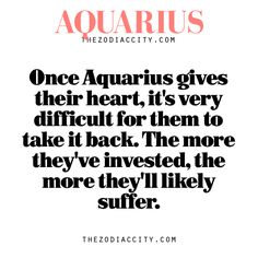 Zodiac Aquarius Fact — Once Aquarius gives their heart, it's very difficult for them to take it back. The more they've invested, the more they'll likely suffer.