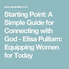 Starting Point: A Simple Guide for Connecting with God - Elisa Pulliam: Equipping Women for Today