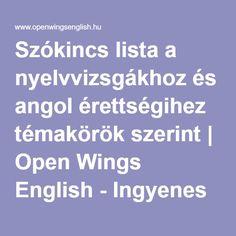 Szókincs lista a nyelvvizsgákhoz és angol érettségihez témakörök szerint | Open Wings English - Ingyenes online angol Teaching English, Learn English, Math For Kids, English Language, Vocabulary, Homeschool, Education, Learning, Knowledge