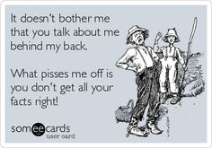 It doesn't bother me that you talk about me behind my back. What pisses me off is you don't get all your facts right! | Thinking Of You Ecard | someecards.com