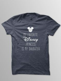 Favorite Disney Princess is my daughter Disney shirt for Dad