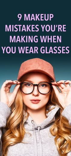 9 makeup mistakes you're making when you wear glasses