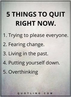Quotes, Motivation, Inspiration: Life Lessons - 5 THINGS TO QUIT RIGHT NOW: Trying to please everyone. Living in the past. Putting yourself down. Motivacional Quotes, Life Quotes Love, Life Lesson Quotes, Wisdom Quotes, Great Quotes, Quotes To Live By, Happiness Quotes, True Happiness, Quotes Images