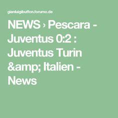 NEWS  › Pescara - Juventus 0:2 : Juventus Turin & Italien - News