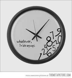 For those who are never on time…