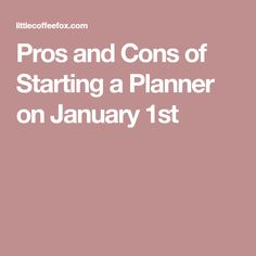 Pros and Cons of Starting a Planner on January 1st