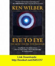 Eye to Eye (9781570622496) Ken Wilber , ISBN-10: 1570622493  , ISBN-13: 978-1570622496 ,  , tutorials , pdf , ebook , torrent , downloads , rapidshare , filesonic , hotfile , megaupload , fileserve
