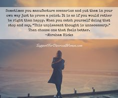 Would you rather be right all the time or happy? Sometimes you have to pick your battles in order to keep your peace in tact.