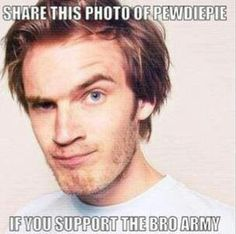 PEWDIEPIE... Of course I support the bro army! Subscribe to become a bro today! Pewdiepie, Pewds, Felix Kjellberg!!!