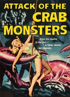 Attack of the Crab Monsters - Horror Monster Vintage B Movie Poster - evolution of science fiction or horror movie posters- gender stereotypes and hidden symbolism. Horror Movie Posters, Sci Fi Horror Movies, Old Movie Posters, Classic Movie Posters, Classic Horror Movies, Scary Movies, Old Movies, Vintage Movies, Vintage Posters