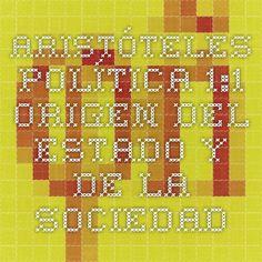 "Texto ""Política 1:1 Origen del Estado y de la sociedad"" Aristóteles http://www.filosofia.org/cla/ari/azc03017.htm"