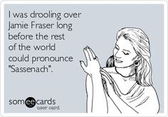 "I was drooling over Jamie Fraser long before the rest of the world could pronounce ""Sassenach"". 