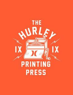 The Hurley printing press. Pretty cool logo!