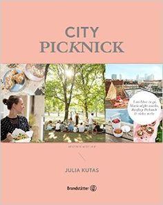 City Picknick - Lunchbox to go, Movie Night Snacks, Rooftop Picknick & vieles mehr: Amazon.de: Julia Kutas: Bücher