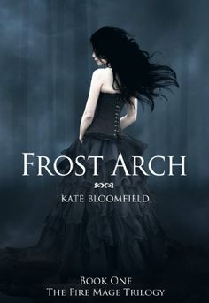 Frost Arch (Book 1: The Fire Mage Trilogy) by Kate Bloomfield, http://www.amazon.com/dp/B00774H7PS/ref=cm_sw_r_pi_dp_Dg8Xrb0YJ7P9M
