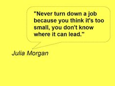 Business Quotes | Motivation Quotes -- Julia Morgan was an American Architect best known for her work on Hearst Castle in San Simeon CA and buildings at Mills College in Oakland CA.