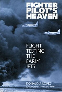 Fighter Pilot's Heaven: Flight Testing the Early Jets by [Lopez, Donald S.]
