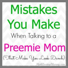 Mistakes You Make When Talking To A Preemie Mom (That Make You Look Dumb) - Myth Busting Mommy