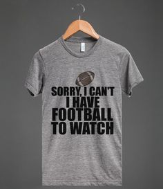 SORRY I CAN'T I HAVE FOOTBALL TO WATCH