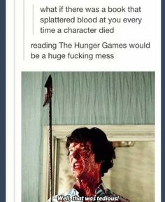 What if you didn't realize a character was dying and all of a sudden blood spews out ??
