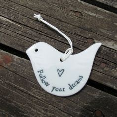 Follow your dreams - East of India porcelain bird with message