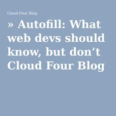 » Autofill: What web devs should know, but don't Cloud Four B