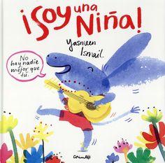 ¡Soy una niña!   Yasmeen Ismail   Editorial Corimbo   +3 años    A la protagonista de esta historia la confunden constantemente con un...