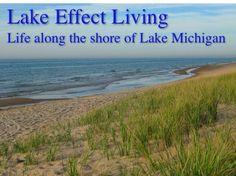 Lake Effect Living: lots of links & information about New Buffalo, Benton Harbor, St. Joseph, South Haven, Fennville, Glenn, Douglas, Saugatuck, Holland, Grand Haven, Spring Lake and Muskegon