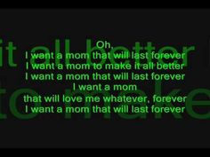 I Want A Mom That Will Last Forever - Can't make it through this song without crying...every sodding time