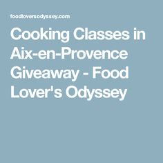 Cooking Classes in Aix-en-Provence Giveaway - Food Lover's Odyssey