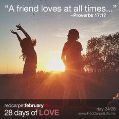 """Day 24/28: """"A friend loves at all times, and a brother is born for a time of adversity."""" ~Proverbs 17:17 