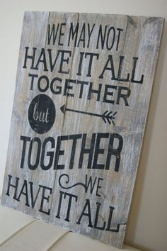 Wedding Gift Wood sign hand painted with black font. Sign reads We may not have it all together, but together we have in all. Sign is made to look distressed! Makes a great wedding gift or new wall decor for yourself! Sign measures approximately - Pallet Painting, Pallet Art, Pallet Signs, Pallet Projects, Pallet Quotes, Pallet Crafts, Vinyl Projects, Rustic Signs, Wooden Signs