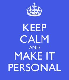 KEEP CALM AND MAKE IT PERSONAL