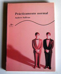 PRACTICAMENTE NORMAL - UNA ARGUMENTACION SOBRE LA HOMOSEXUALIDAD - ANDREW SULLIVAN - Foto 1