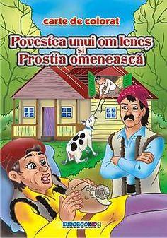 Povestea unui om lenes si Prostia omeneasca - carte de colorat
