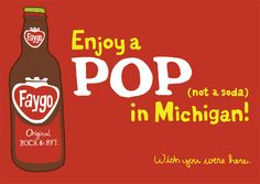 Michigan postcard Faygo pop - a favorite when I was growing up. State Of Michigan, Detroit Michigan, Detroit Rock City, The Mitten State, Upper Peninsula, Wish You Are Here, To Infinity And Beyond, Motown, Great Lakes
