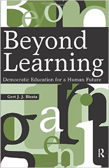 Beyond learning : democratic education for a human future / Gert J.J. Biesta