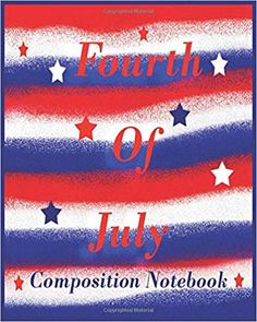 Amazon.com: Fourth Of July Composition Notebook: Patriotic Red, White and Blue Edition Sparkled paint with Star Composition Notebook, Diary, Journal (9798639647338): Linda, Suana Berg: Books