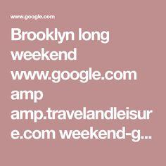 Brooklyn long weekend www.google.com amp amp.travelandleisure.com weekend-getaways weekend-in-brooklyn%3fsource=dam