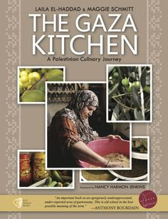 "The Gaza Kitchen From Just World Books: ""The Gaza Kitchen is a richly illustrated cookbook that explores the distinctive cuisine and food heritage of the area known prior to 1948 as the Gaza District—and that of the many refugees from elsewhere in Palestine who came to Gaza in 1948 and have been forced to stay there ever since."""