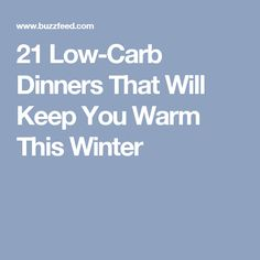 21 Low-Carb Dinners That Will Keep You Warm This Winter