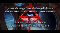 Latest Message from Archangel Michael EMBRACING ALL FACETS OF GOD CONSCIOUSNESS February 1, 2018