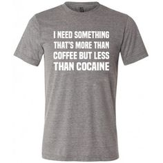 I Need Something That's More Than Coffee But Less Than Cocaine Mens