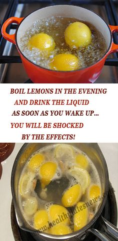 BOIL LEMONS IN THE EVENING AND DRINK THE LIQUID AS SOON AS YOU WAKE UP…YOU WILL BE SHOCKED BY THE EFFECTS!
