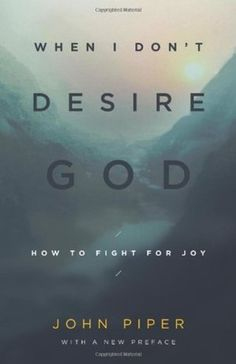 "When I Don't Desire God - How to Fight for Joy // ""I long to be of help to believers and unbelievers who are seeing some of the radical heart- changes demanded by the Bible in the Christian life—especially that we must desire God more than anything. I am not interested in superficial, external behavior changes, which the Pharisees were so good at"" (p. 15). // http://www.desiringgod.org/books/when-i-dont-desire-god"