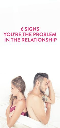 6 Signs You're The Problem In The Relationship  .ambassador
