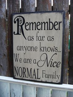 Remember as Far as Anyone Knows we Are a Nice Normal Family Humorous Primitive Distressed Sign Routed Edge 12x16