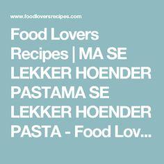 Food Lovers Recipes | MA SE LEKKER HOENDER PASTAMA SE LEKKER HOENDER PASTA - Food Lovers Recipes